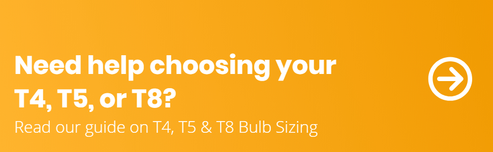 Need Help? Read our T4 T5 T8 Bulb Sizing Guide